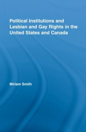 Political Institutions and Lesbian and Gay Rights in the United States and Canada 9780415988711