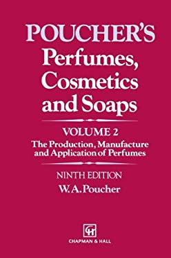 Poucher's Perfumes, Cosmetics and Soaps: Volume 2 the Production, Manufacture and Application of Perfumes