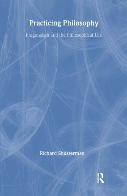 Practicing Philosophy: Pragmatism and the Philosophical Life 9780415913942