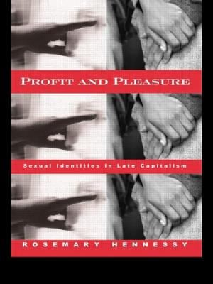 Profit and Pleasure: Sexual Identities in Late Capitalism 9780415924269