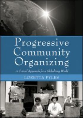 Progressive Community Organizing: A Critical Approach for a Globalizing World 9780415957809