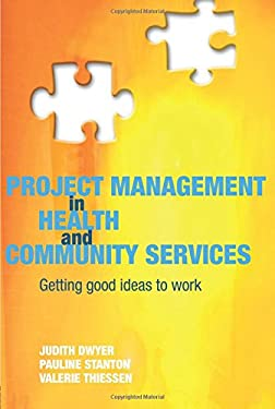 Project Management in Health and Community Services: Getting Good Ideas to Work 9780415340533