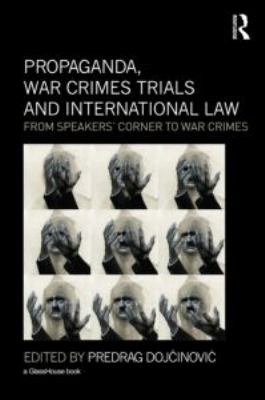 Propaganda, War Crimes Trials and International Law: From Speakers' Corner to War Crimes 9780415579599