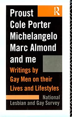 Proust, Cole Porter, Michelangelo, Marc Almond and Me: Writings by Gay Men on Their Lives and Lifestyles 9780415089142