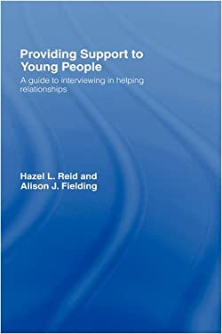 Providing Support to Young People: A Guide to Interviewing in Helping Relationships 9780415419598