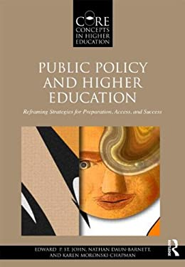 Public Policy and Higher Education: Reframing Strategies for Preparation, Access, and Success 9780415893596