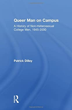 Queer Man on Campus: A History of Non-Heterosexual College Men, 1945-2000 9780415933360