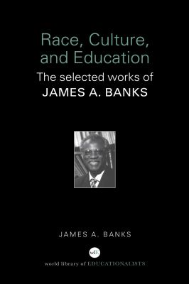 Race, Culture and Education: The Selected Works of James A. Banks 9780415398190