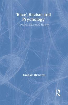 Race, Racism and Psychology: Towards a Reflexive History - Richards, Graham / Richards, G.
