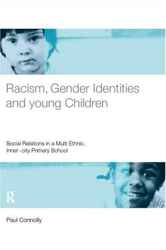 Racism, Gender Identities and Young Children: Social Relations in a Multi-Ethnic, Inner City Primary School 9780415183192