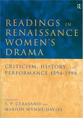Readings in Renaissance Women's Drama: Criticism, History, and Performance 1594-1998