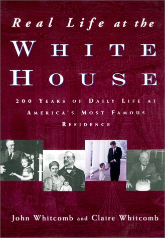 Real Life at the White House: 200 Years of Daily Life at America's Most Famous Residence 9780415923200