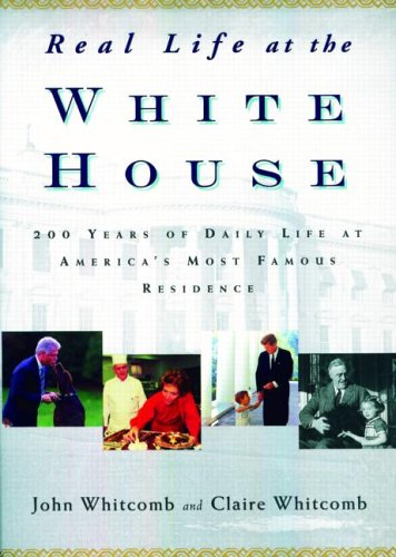Real Life at the White House: 200 Years of Daily Life at America's Most Famous Residence 9780415939515