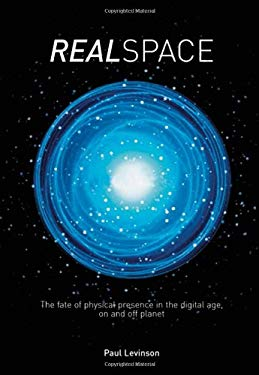 Real Space: The Fate of Physical Presence in the Digital Age, on and Off Planet 9780415277433