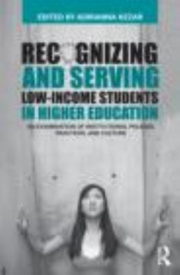 Recognizing and Serving Low-Income Students in Higher Education: An Examination of Institutional Policies, Practices, and Culture 9780415803229