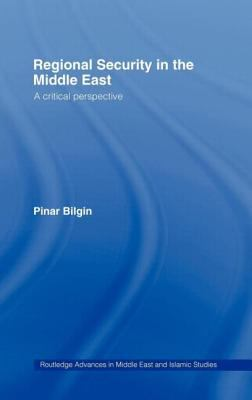 Regional Security in the Middle East: A Critical Perspective 9780415325493