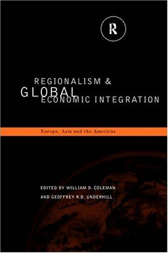 Regionalism and Global Economic Integration: Europe, Asia and the Americas 9780415162487
