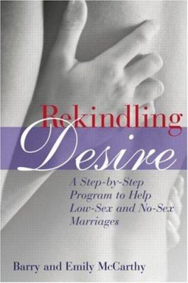 Rekindling Desire: A Step-By-Step Program to Help Low-Sex and No-Sex Marriages 9780415935517