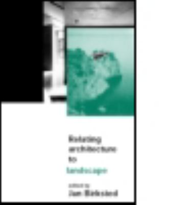 Relating Architecture to Landscape: Rethinking the Architecture/Landscape Relationship 9780419231509