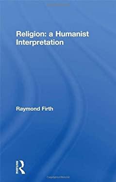 Religion: A Humanist Interpretation 9780415128964