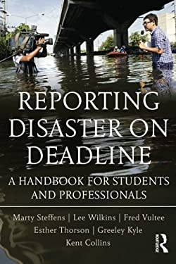 Reporting Disaster on Deadline: A Handbook for Students and Professionals 9780415990967