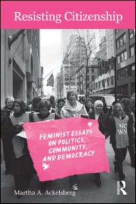 Resisting Citizenship: Feminist Essays on Politics, Community, and Democracy 9780415935197