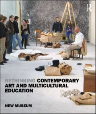 Rethinking Contemporary Art and Multicultural Education 9780415960854