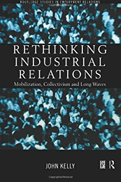 Rethinking Industrial Relations: Mobilisation, Collectivism and Long Waves 9780415186735