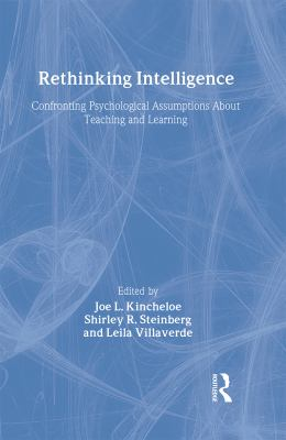 Rethinking Intelligence: Confronting Psychological Assumptions about Teaching and Learning 9780415922081