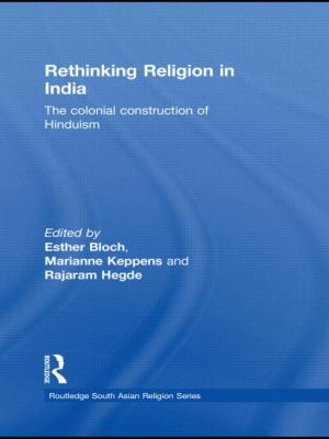 Rethinking Religion in India: The Colonial Construction of Hinduism. Edited by Esther Bloch, Marianne Keppens and Rajaram Hegde 9780415500029