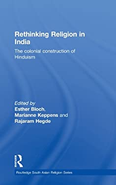 Rethinking Religion in India: The Colonial Construction of Hinduism 9780415548908