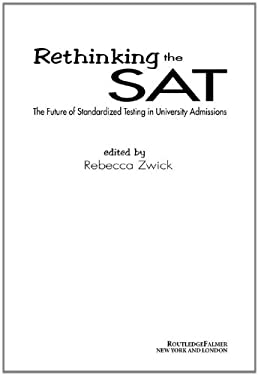 Rethinking the SAT: The Future of Standardized Testing in University Admissions 9780415948357