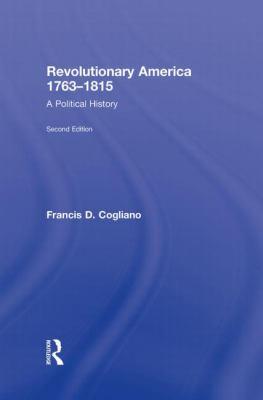 Revolutionary America, 1763-1815: A Political History 9780415964852