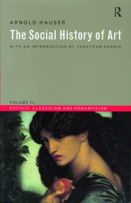 Social History of Art, Volume 3: Rococo, Classicism and Romanticism 9780415199476