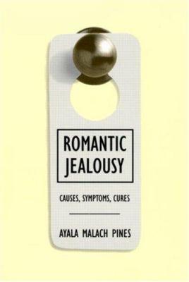 Romantic Jealousy: Causes, Symptoms, Cures 9780415920100