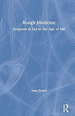 Rough Medicine: Surgeons at Sea in the Age of Sail 9780415924511