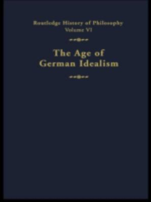 The Age of German Idealism: Routledge History of Philosophy Volume VI 9780415056045