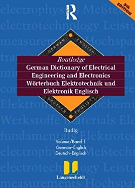 Routledge German Dictionary of Electrical Engineering and Electronics Worterbuch Elektrotechnik and Elektronik Englisch: Vol 1: German-English/Deutsch