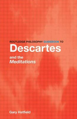 Routledge Philosophy Guidebook to Descartes and the Meditations 9780415111935