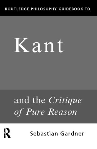 Routledge Philosophy Guidebook to Kant and the Critique of Pure Reason 9780415119085