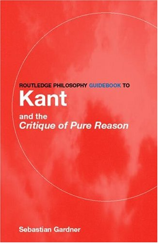 Routledge Philosophy Guidebook to Kant and the Critique of Pure Reason 9780415119092