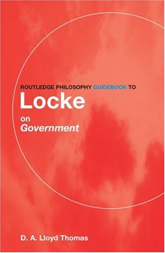 Routledge Philosophy Guidebook to Locke on Government 9780415095334