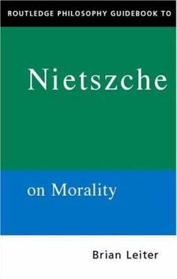 The Routledge Philosophy Guidebook to Nietzsche on Morality 9780415152853