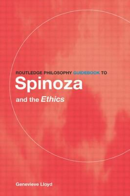 Routledge Philosophy Guidebook to Spinoza and the Ethics 9780415107822