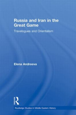 Russia and Iran in the Great Game: Travelogues and Orientalism