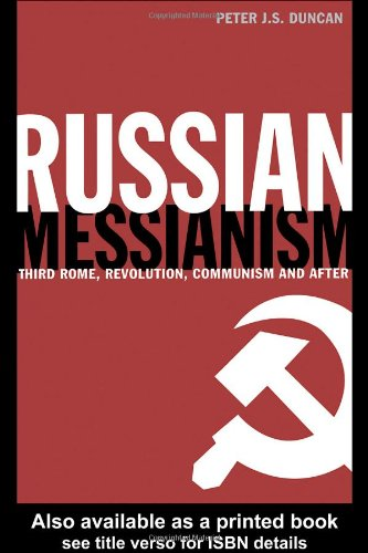 Russian Messianism: Third Rome, Revolution, Communism and After