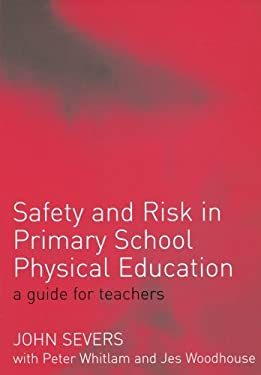 Safety and Risk in Primary School Physical Edcuation: A Guide for Teachers 9780415268790