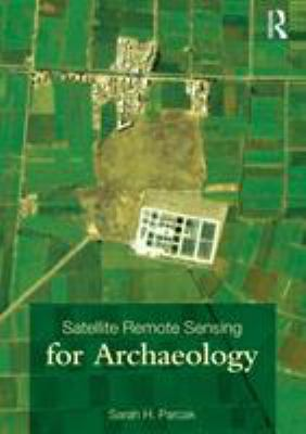Satellite Remote Sensing for Archaeology 9780415448789
