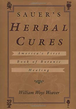 Sauer's Herbal Cures: America's First Book of Botanic Healing, 1762-1778 9780415923606