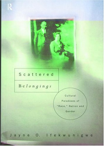 Scattered Belongings: Cultural Paradoxes of Race, Nation and Gender 9780415170963
